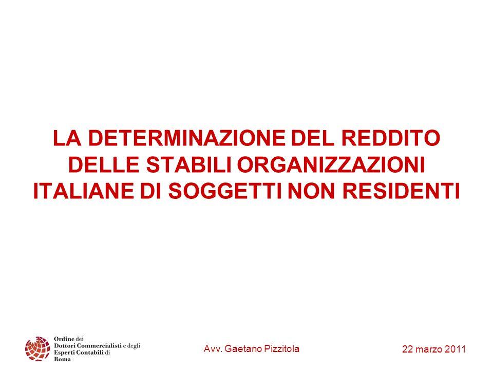 22 marzo 2011 Avv. Gaetano Pizzitola LA DETERMINAZIONE DEL REDDITO DELLE STABILI ORGANIZZAZIONI ITALIANE DI SOGGETTI NON RESIDENTI