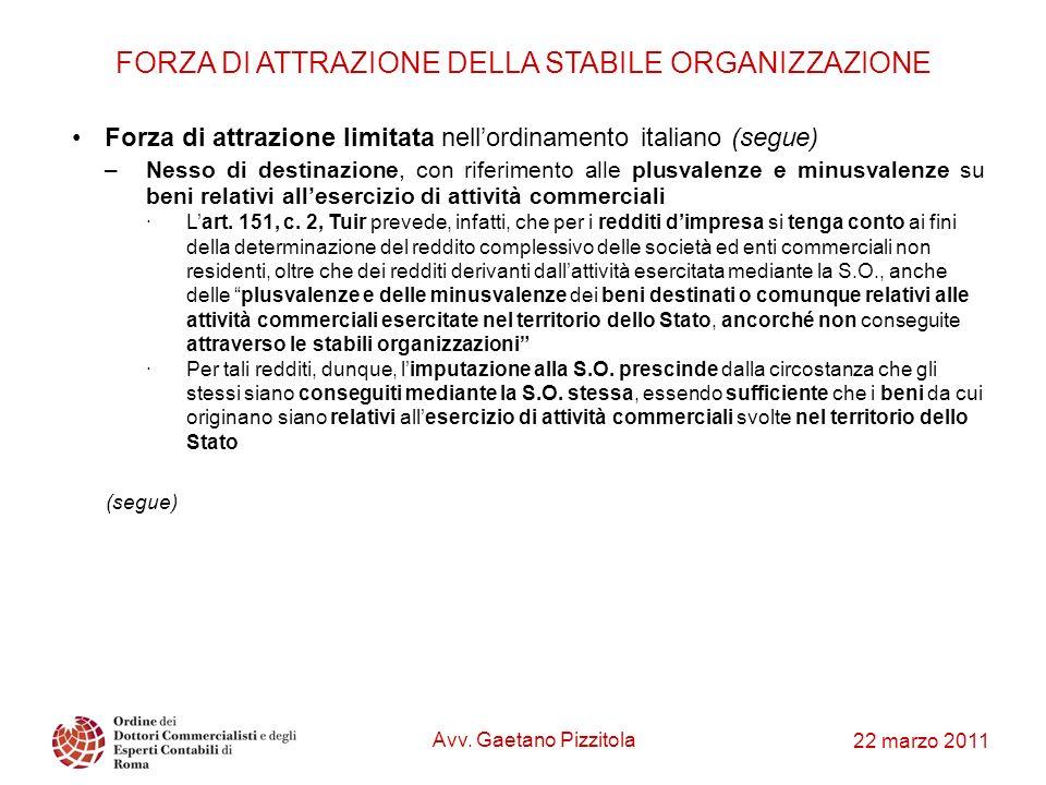 22 marzo 2011 FORZA DI ATTRAZIONE DELLA STABILE ORGANIZZAZIONE Forza di attrazione limitata nellordinamento italiano (segue) –Nesso di destinazione, c