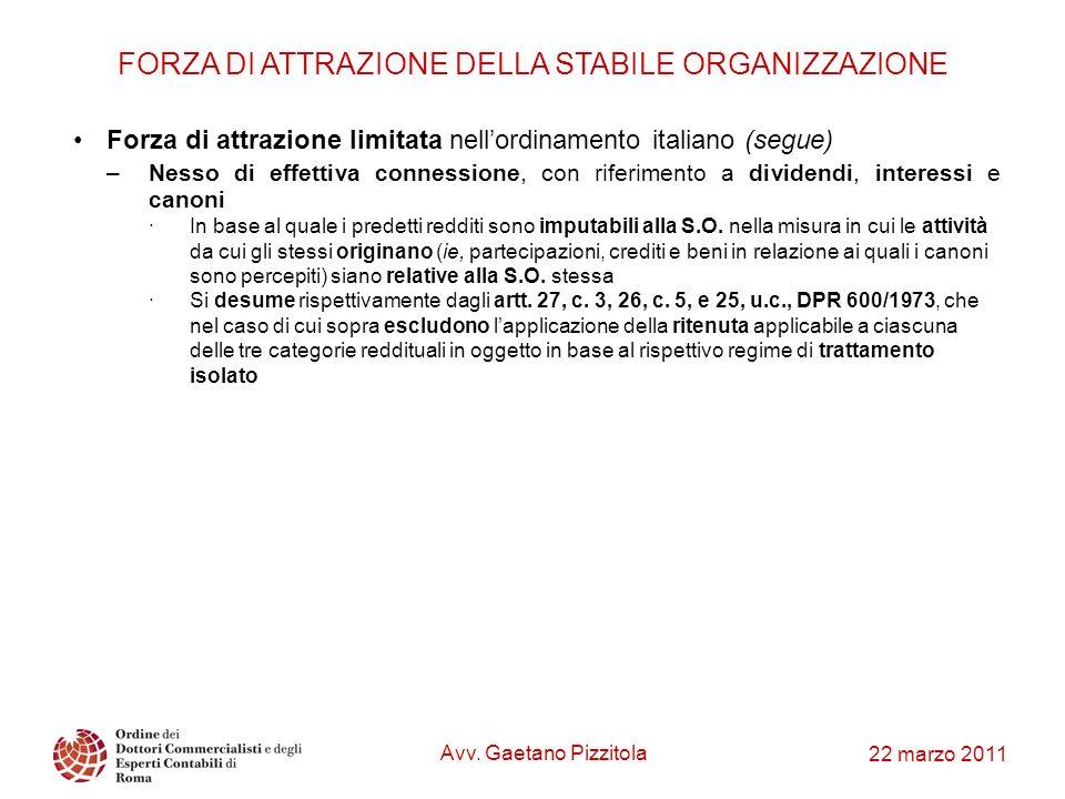 22 marzo 2011 FORZA DI ATTRAZIONE DELLA STABILE ORGANIZZAZIONE Forza di attrazione limitata nellordinamento italiano (segue) –Nesso di effettiva conne