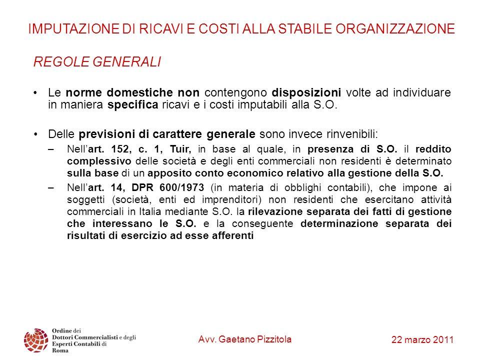 22 marzo 2011 IMPUTAZIONE DI RICAVI E COSTI ALLA STABILE ORGANIZZAZIONE REGOLE GENERALI Le norme domestiche non contengono disposizioni volte ad indiv