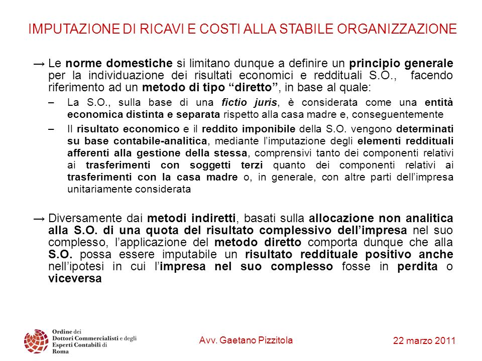 22 marzo 2011 IMPUTAZIONE DI RICAVI E COSTI ALLA STABILE ORGANIZZAZIONE Le norme domestiche si limitano dunque a definire un principio generale per la