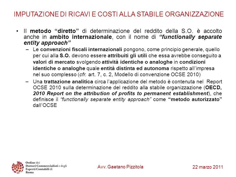 22 marzo 2011 IMPUTAZIONE DI RICAVI E COSTI ALLA STABILE ORGANIZZAZIONE Il metodo diretto di determinazione del reddito della S.O. è accolto anche in