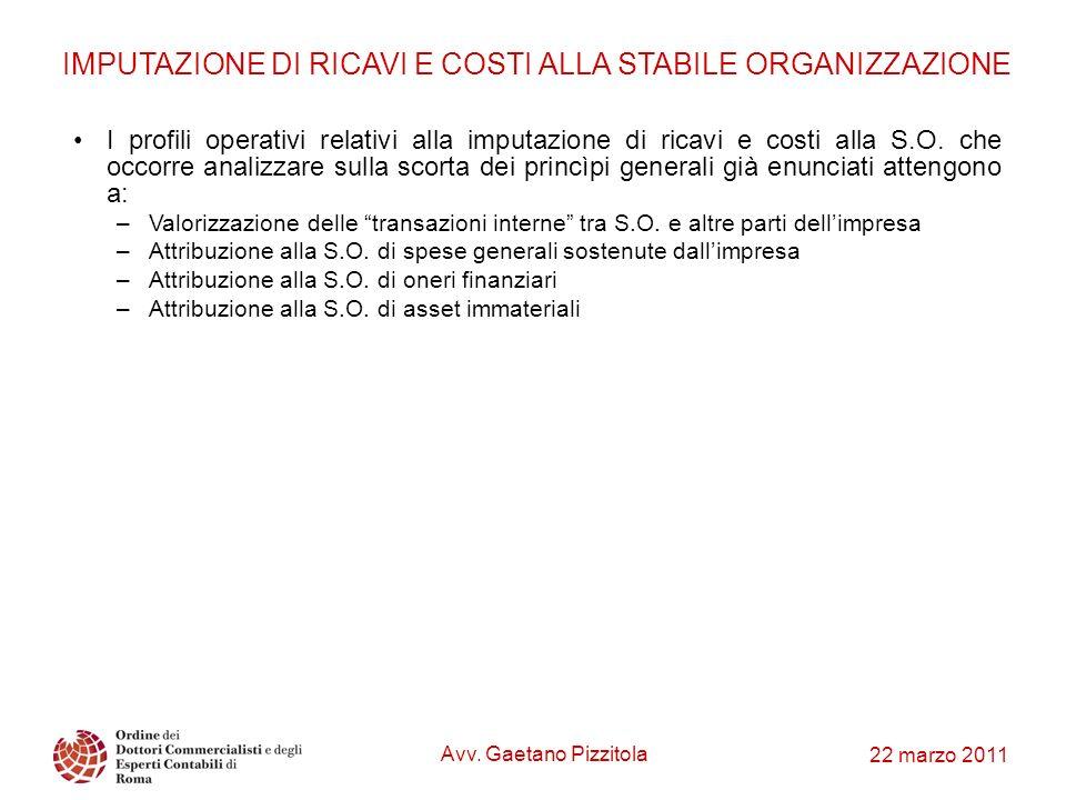 22 marzo 2011 IMPUTAZIONE DI RICAVI E COSTI ALLA STABILE ORGANIZZAZIONE I profili operativi relativi alla imputazione di ricavi e costi alla S.O. che