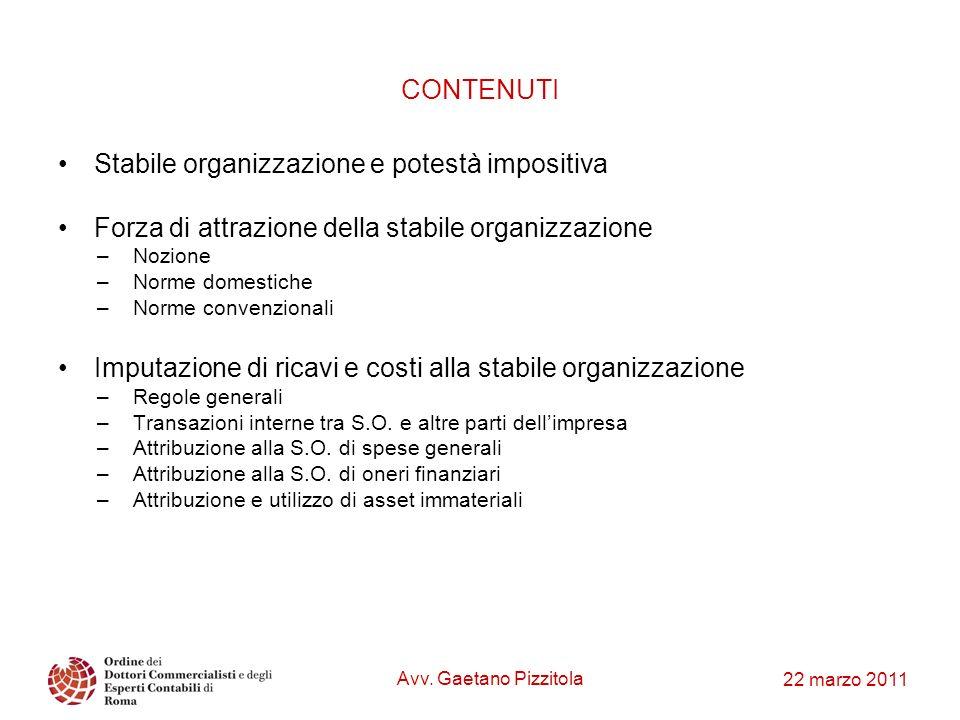 22 marzo 2011 Stabile organizzazione e potestà impositiva Forza di attrazione della stabile organizzazione –Nozione –Norme domestiche –Norme convenzio