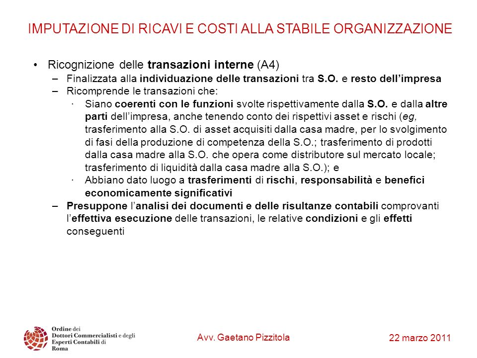 22 marzo 2011 Ricognizione delle transazioni interne (A4) –Finalizzata alla individuazione delle transazioni tra S.O. e resto dellimpresa –Ricomprende