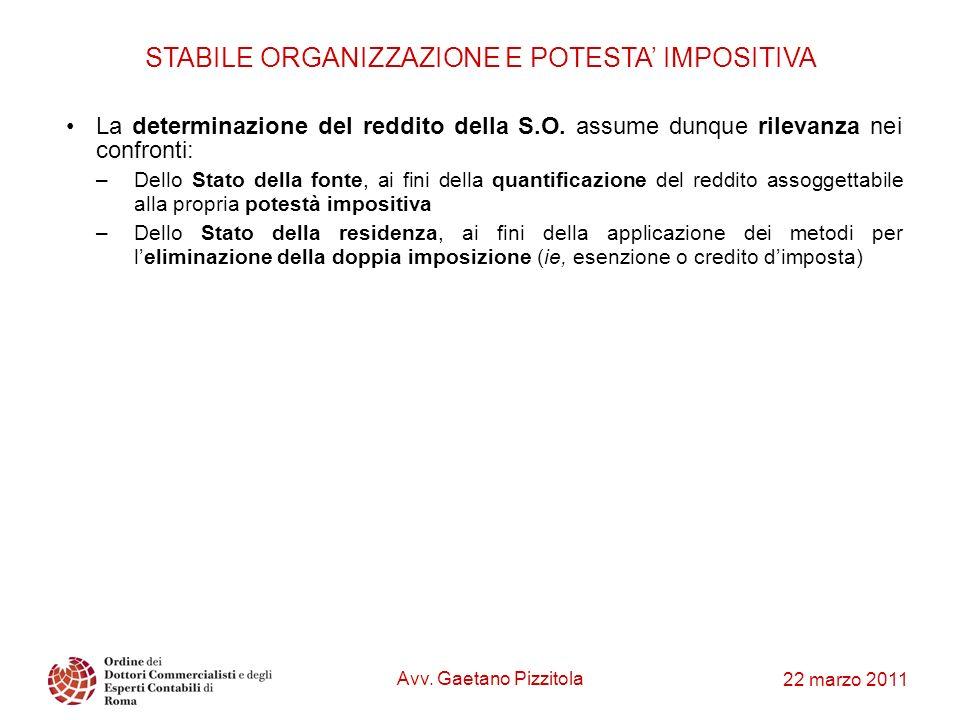 22 marzo 2011 STABILE ORGANIZZAZIONE E POTESTA IMPOSITIVA La determinazione del reddito della S.O. assume dunque rilevanza nei confronti: –Dello Stato