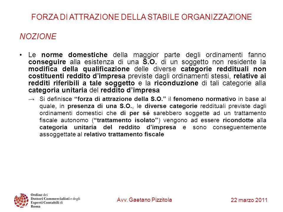 22 marzo 2011 FORZA DI ATTRAZIONE DELLA STABILE ORGANIZZAZIONE NOZIONE Le norme domestiche della maggior parte degli ordinamenti fanno conseguire alla