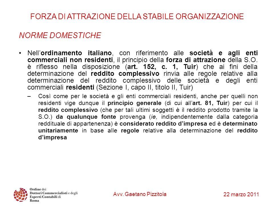 22 marzo 2011 FORZA DI ATTRAZIONE DELLA STABILE ORGANIZZAZIONE NORME DOMESTICHE Nellordinamento italiano, con riferimento alle società e agli enti com