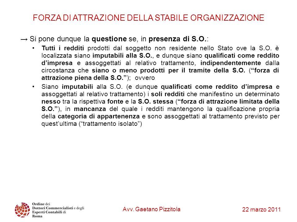 22 marzo 2011 FORZA DI ATTRAZIONE DELLA STABILE ORGANIZZAZIONE Si pone dunque la questione se, in presenza di S.O.: Tutti i redditi prodotti dal sogge