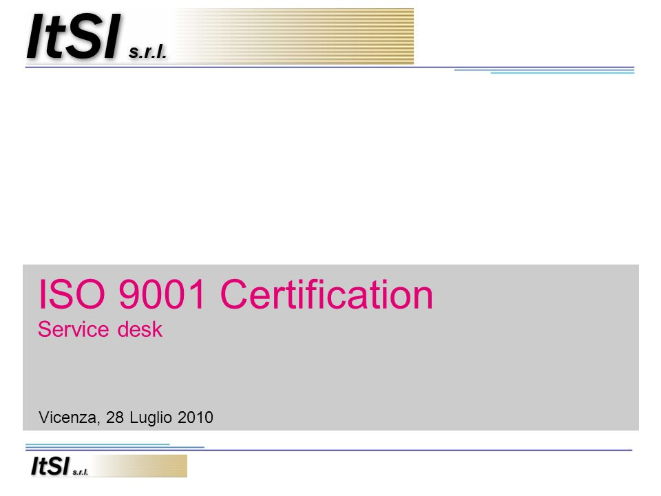 ISO 9001 Certification Service desk Vicenza, 28 Luglio 2010