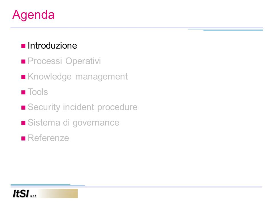 Introduzione Processi Operativi Knowledge management Tools Security incident procedure Sistema di governance Referenze Agenda