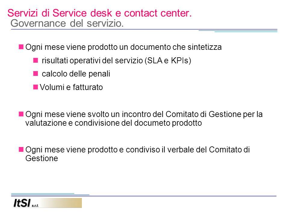 Servizi di Service desk e contact center. Governance del servizio. Ogni mese viene prodotto un documento che sintetizza risultati operativi del serviz