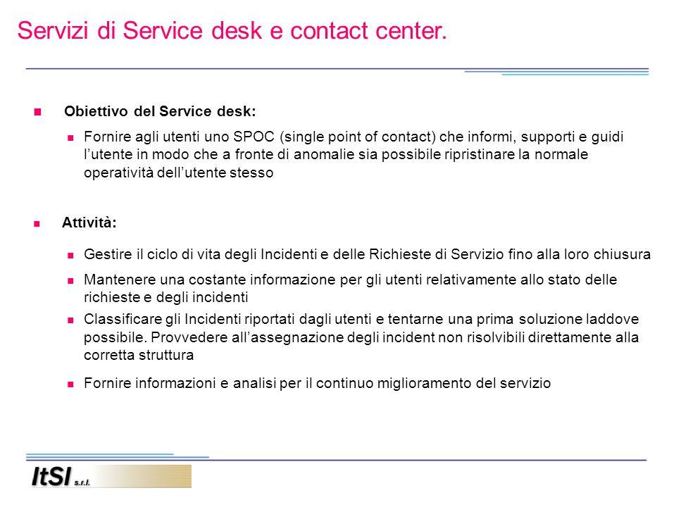 Servizi di Service desk e contact center. Obiettivo del Service desk: Fornire agli utenti uno SPOC (single point of contact) che informi, supporti e g