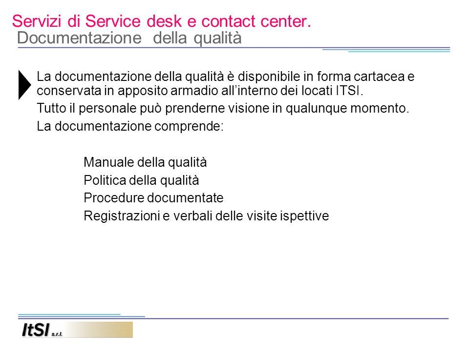 Servizi di Service desk e contact center. Documentazione della qualità La documentazione della qualità è disponibile in forma cartacea e conservata in