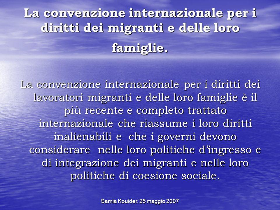 Samia Kouider. 25 maggio 2007 La convenzione internazionale per i diritti dei migranti e delle loro famiglie. La convenzione internazionale per i diri