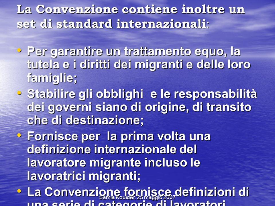 Samia Kouider. 25 maggio 2007 La Convenzione contiene inoltre un set di standard internazionali : Per garantire un trattamento equo, la tutela e i dir