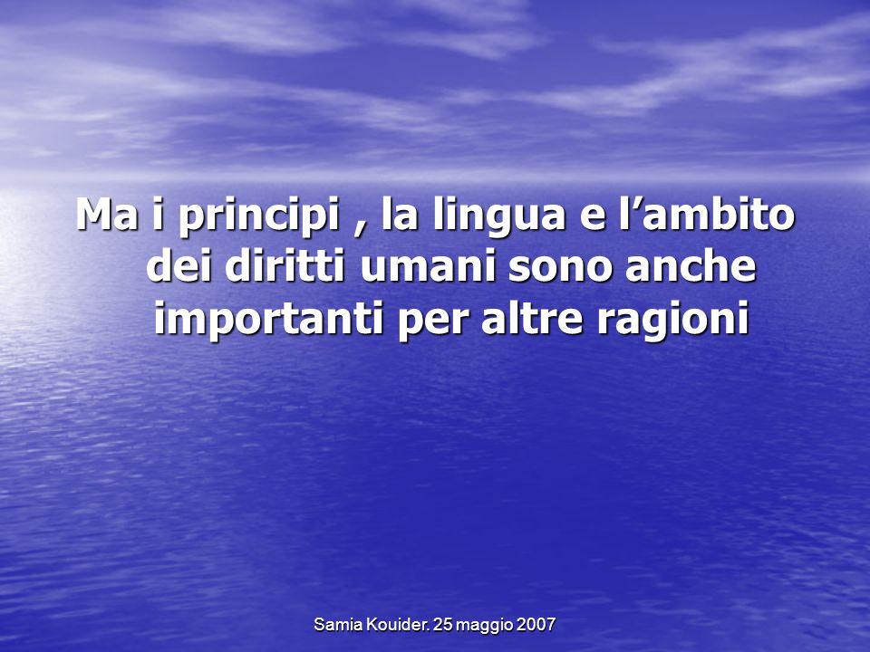 Samia Kouider. 25 maggio 2007 Ma i principi, la lingua e lambito dei diritti umani sono anche importanti per altre ragioni