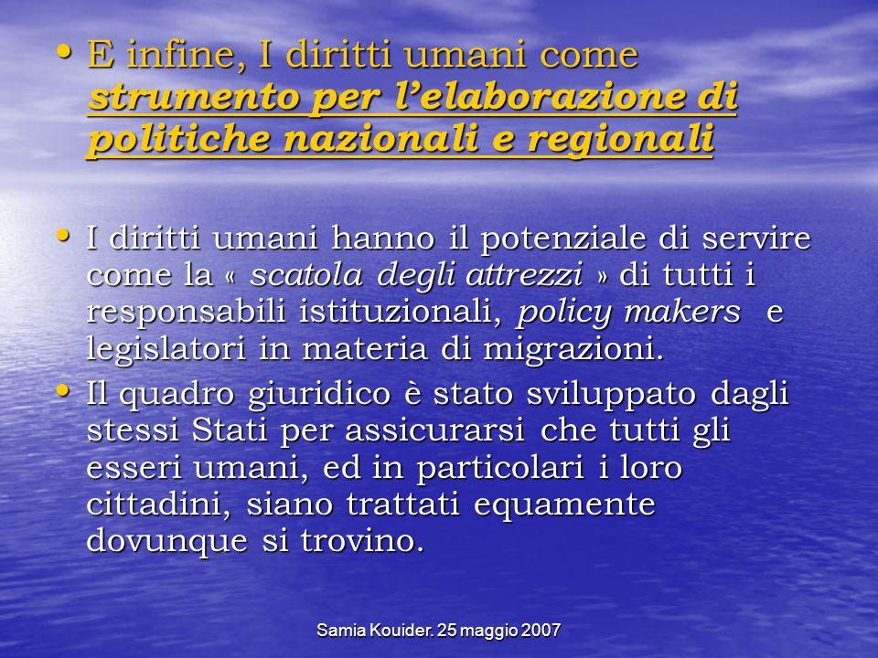 Samia Kouider. 25 maggio 2007 E infine, I diritti umani come strumento per lelaborazione di politiche nazionali e regionali E infine, I diritti umani