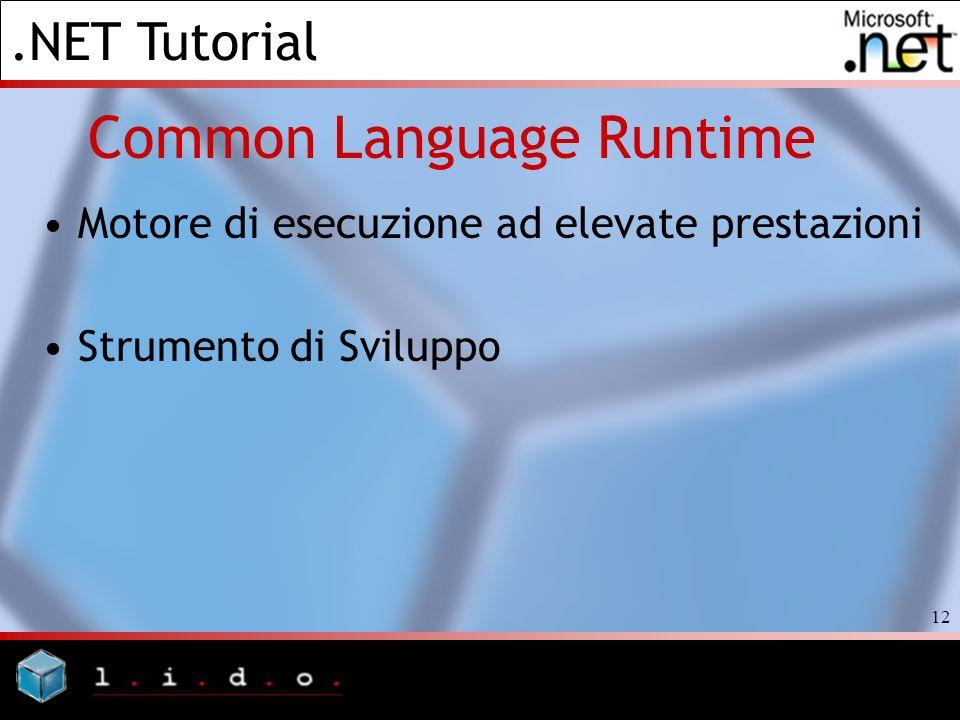 .NET Tutorial 12 Common Language Runtime Motore di esecuzione ad elevate prestazioni Strumento di Sviluppo