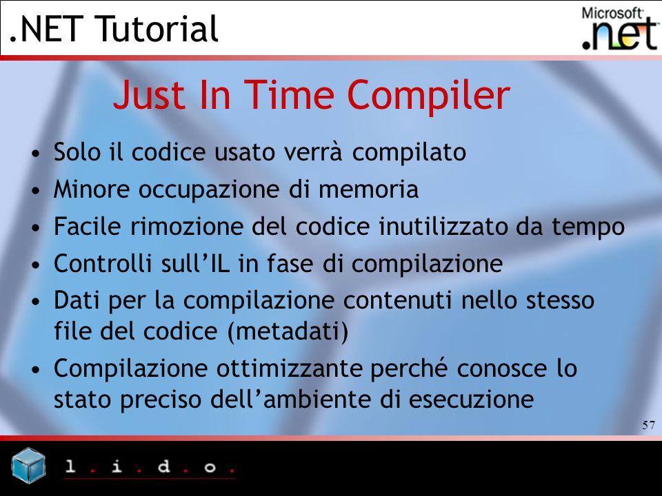 .NET Tutorial 57 Just In Time Compiler Solo il codice usato verrà compilato Minore occupazione di memoria Facile rimozione del codice inutilizzato da
