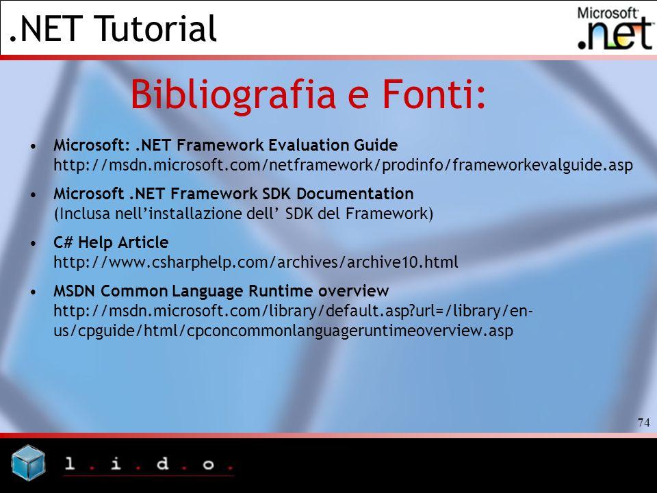 .NET Tutorial 74 Bibliografia e Fonti: Microsoft:.NET Framework Evaluation Guide http://msdn.microsoft.com/netframework/prodinfo/frameworkevalguide.as