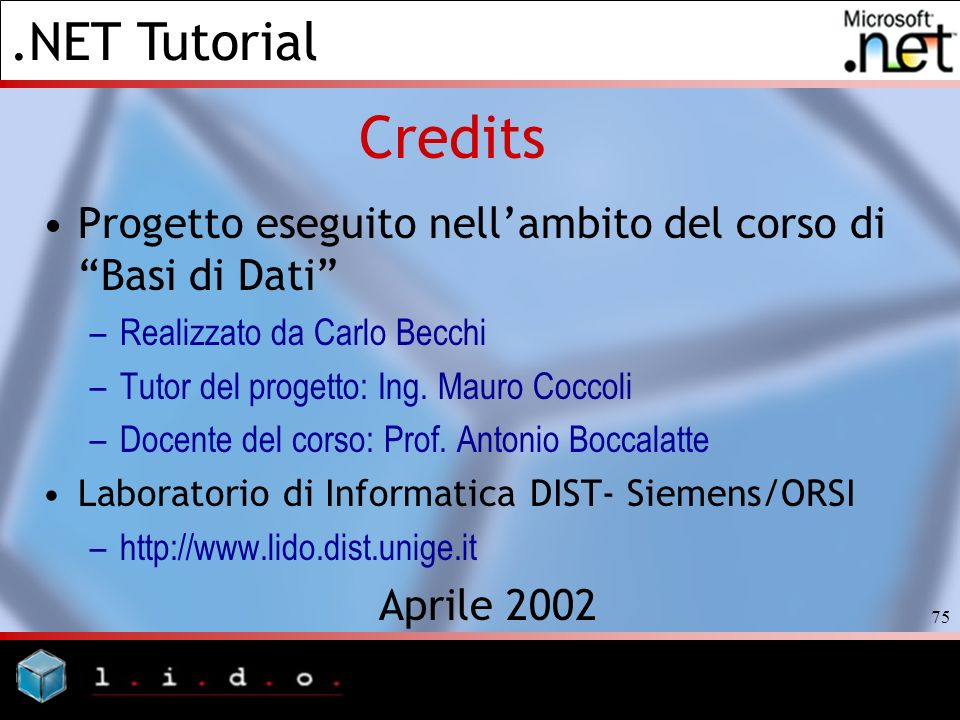.NET Tutorial 75 Credits Progetto eseguito nellambito del corso di Basi di Dati –Realizzato da Carlo Becchi –Tutor del progetto: Ing. Mauro Coccoli –D