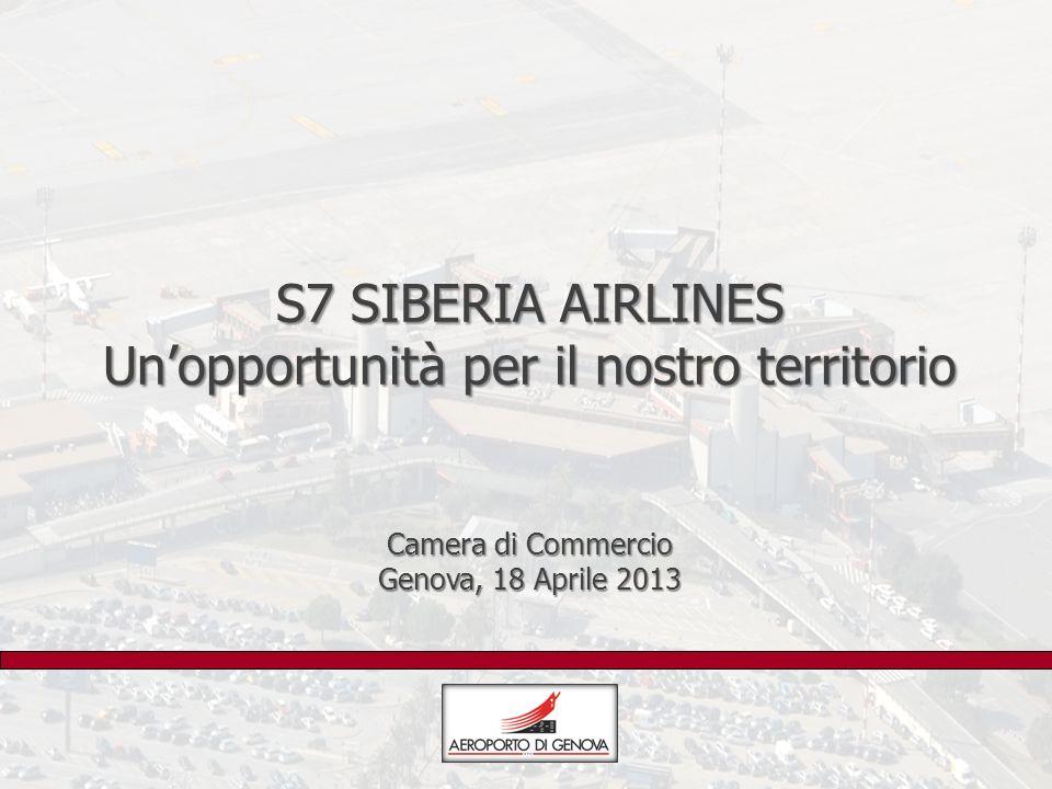S7 SIBERIA AIRLINES Unopportunità per il nostro territorio Camera di Commercio Genova, 18 Aprile 2013