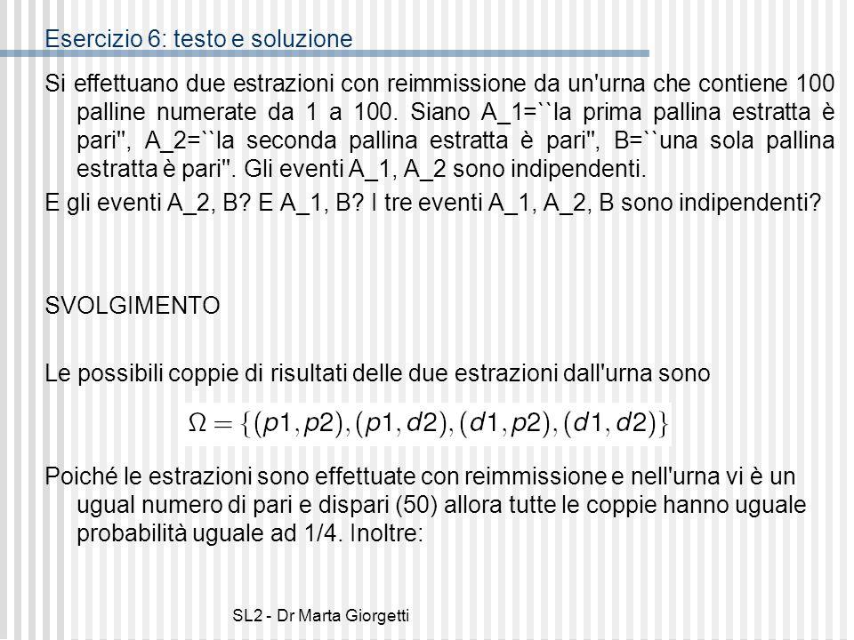 SL2 - Dr Marta Giorgetti Esercizio 6: testo e soluzione Si effettuano due estrazioni con reimmissione da un'urna che contiene 100 palline numerate da