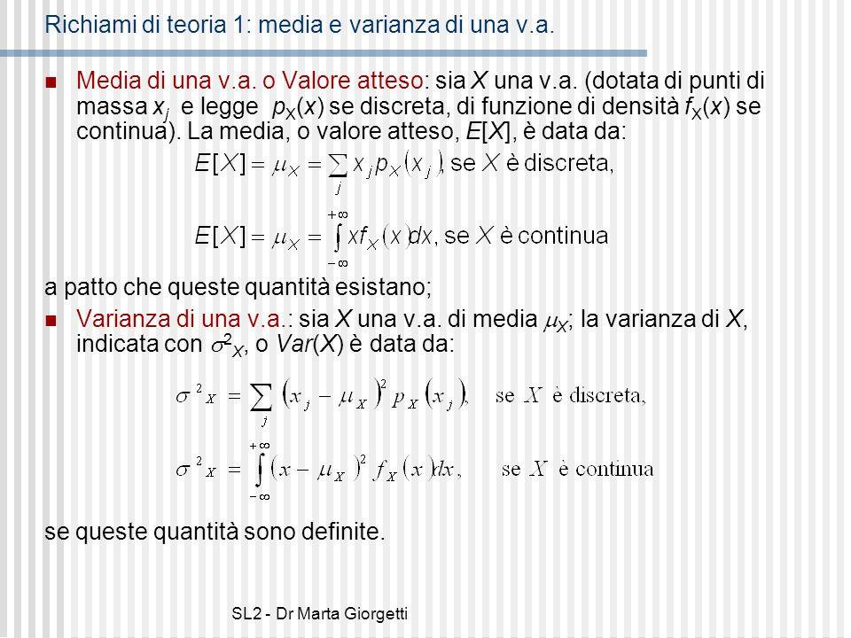 SL2 - Dr Marta Giorgetti Richiami di teoria 1: media e varianza di una v.a. Media di una v.a. o Valore atteso: sia X una v.a. (dotata di punti di mass