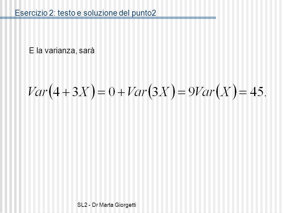 SL2 - Dr Marta Giorgetti E la varianza, sarà Esercizio 2: testo e soluzione del punto2