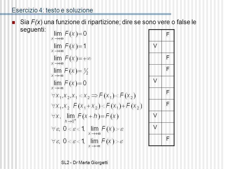 SL2 - Dr Marta Giorgetti Esercizio 4: testo e soluzione Sia F(x) una funzione di ripartizione; dire se sono vere o false le seguenti: F V F F V F F V