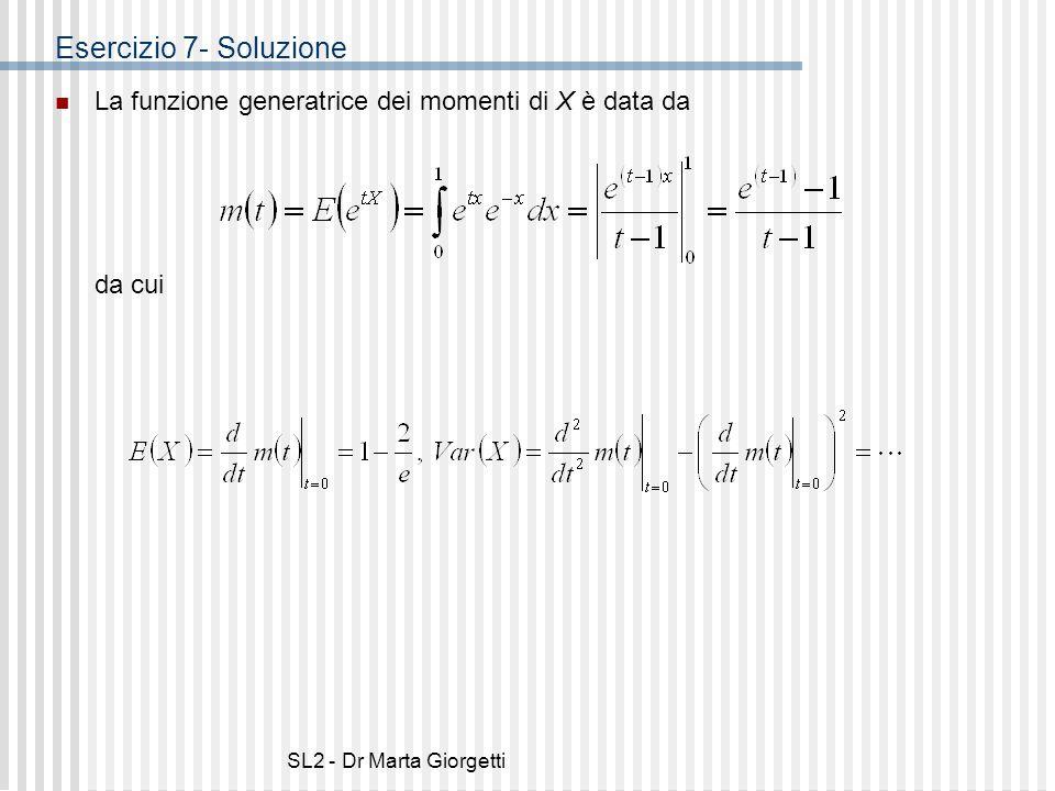 SL2 - Dr Marta Giorgetti Esercizio 7- Soluzione La funzione generatrice dei momenti di X è data da da cui