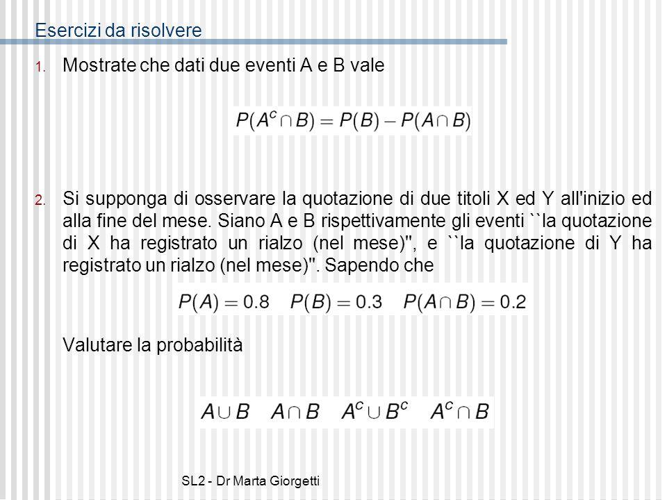 SL2 - Dr Marta Giorgetti 1. Mostrate che dati due eventi A e B vale 2. Si supponga di osservare la quotazione di due titoli X ed Y all'inizio ed alla