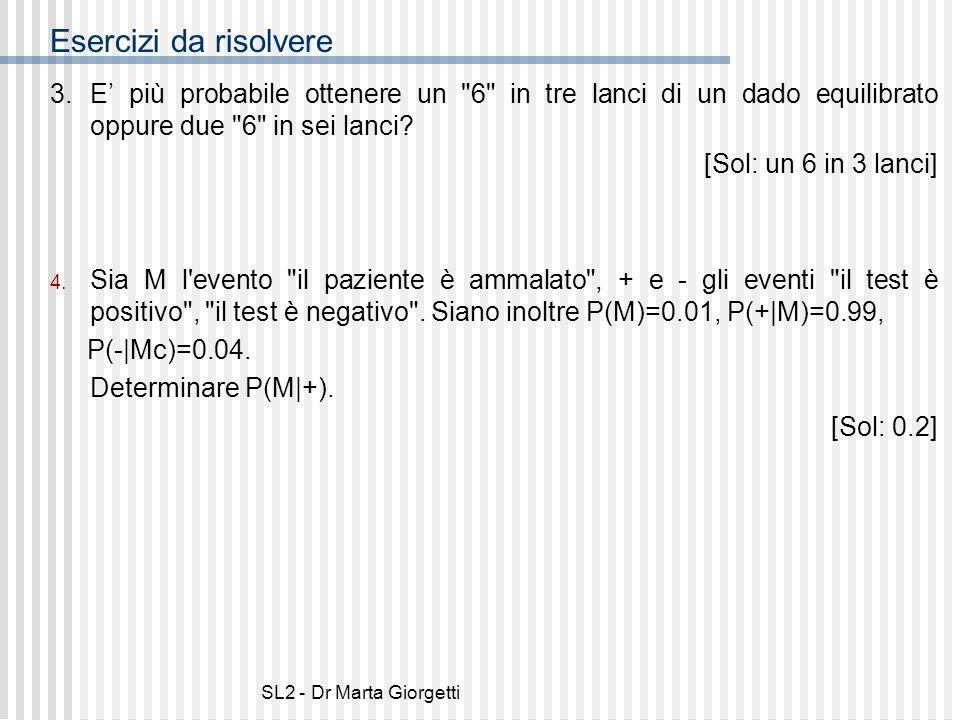 SL2 - Dr Marta Giorgetti Esercizi da risolvere 3.E più probabile ottenere un