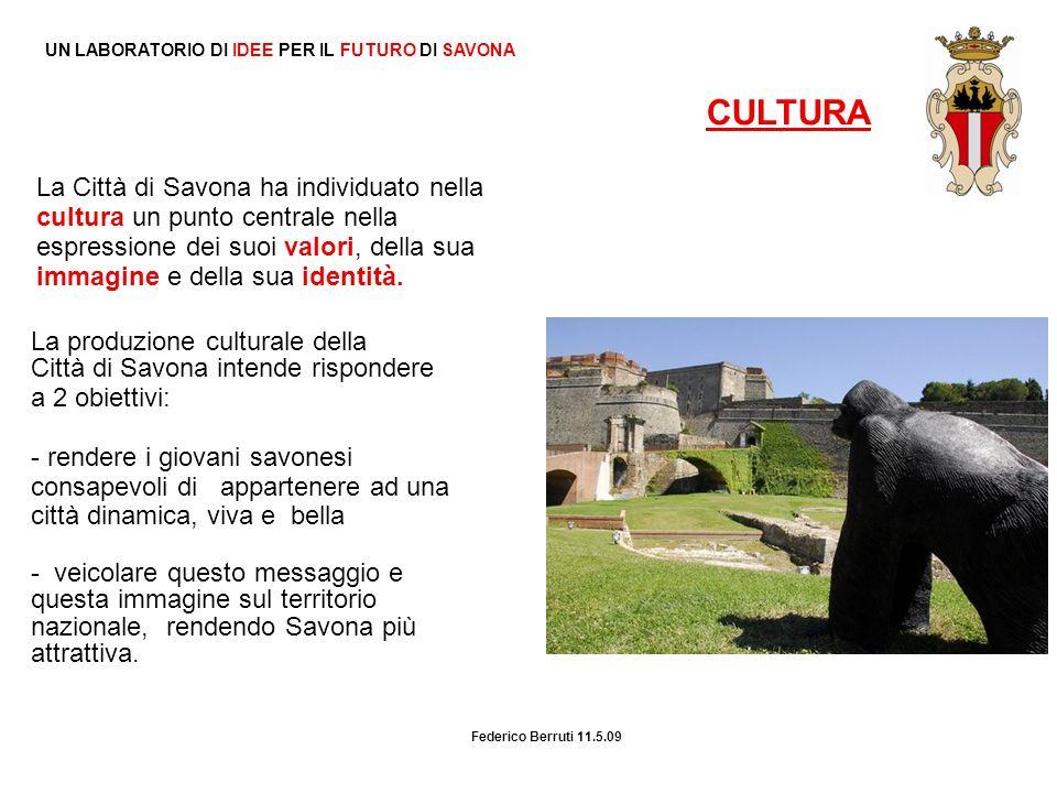 UN LABORATORIO DI IDEE PER IL FUTURO DI SAVONA CULTURA Federico Berruti 11.5.09 La Città di Savona ha individuato nella cultura un punto centrale nell