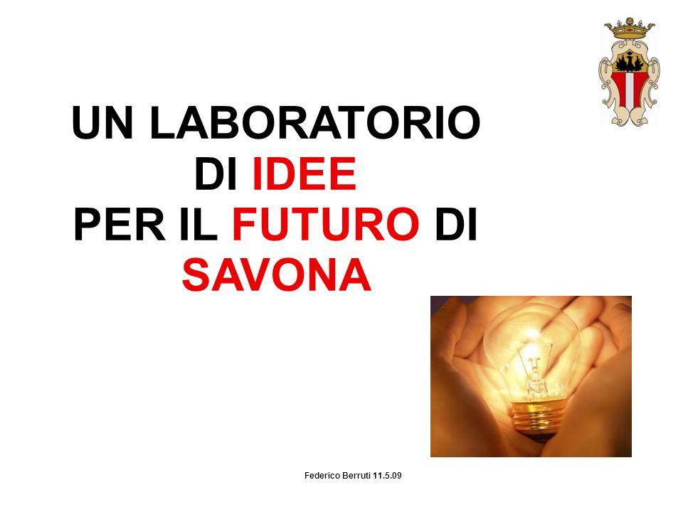 Federico Berruti 11.5.09 UN LABORATORIO DI IDEE PER IL FUTURO DI SAVONA