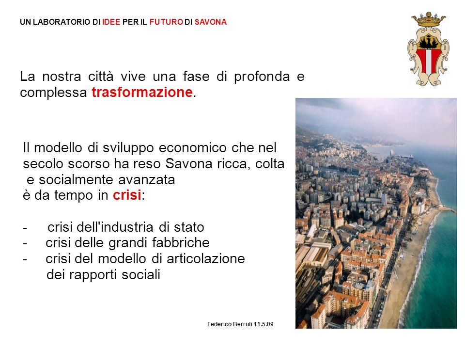 Federico Berruti 11.5.09 UN LABORATORIO DI IDEE PER IL FUTURO DI SAVONA La nostra città vive una fase di profonda e complessa trasformazione. Il model