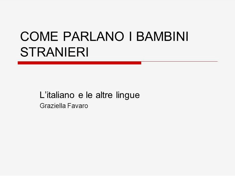 COME PARLANO I BAMBINI STRANIERI Litaliano e le altre lingue Graziella Favaro