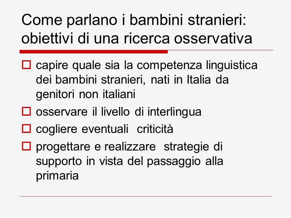 Come parlano i bambini stranieri: obiettivi di una ricerca osservativa capire quale sia la competenza linguistica dei bambini stranieri, nati in Itali