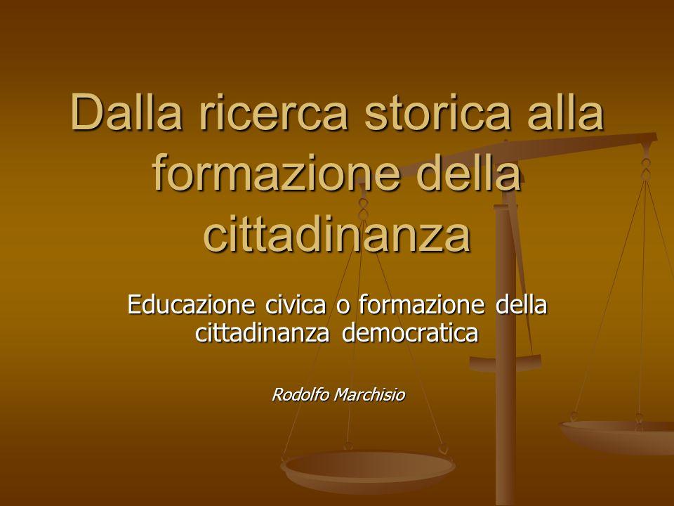 Dalla ricerca storica alla formazione della cittadinanza Educazione civica o formazione della cittadinanza democratica Rodolfo Marchisio