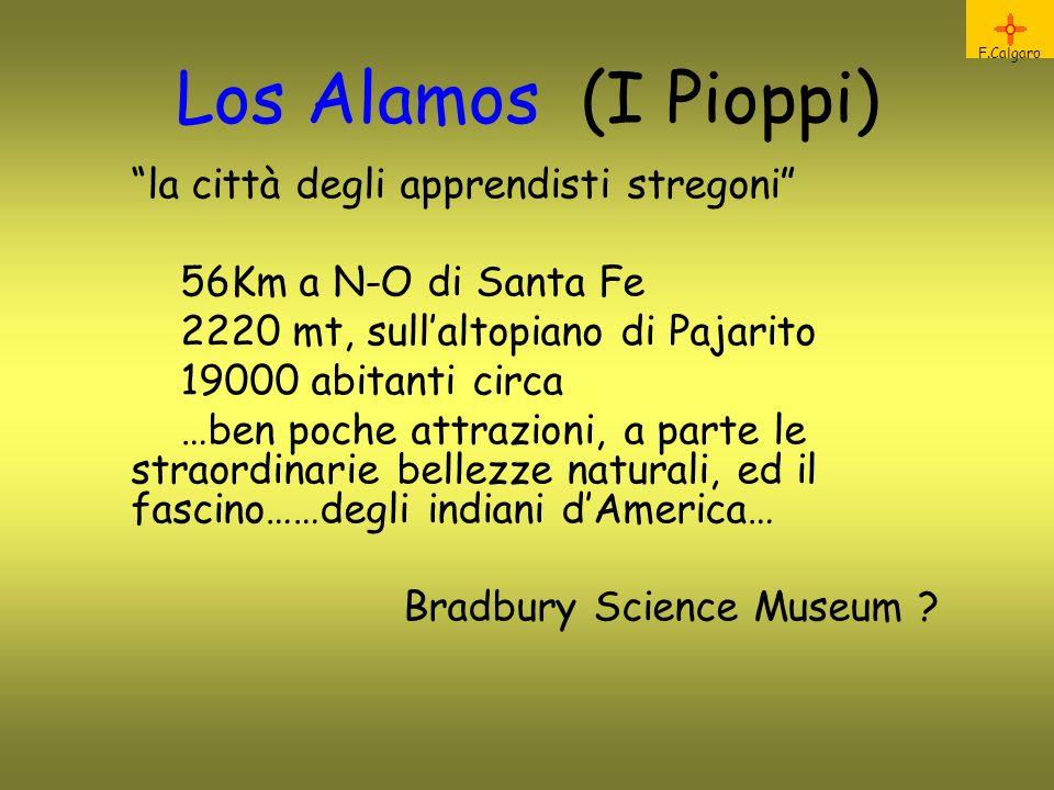 F.Calgaro Los Alamos (I Pioppi) la città degli apprendisti stregoni 56Km a N-O di Santa Fe 2220 mt, sullaltopiano di Pajarito 19000 abitanti circa …be
