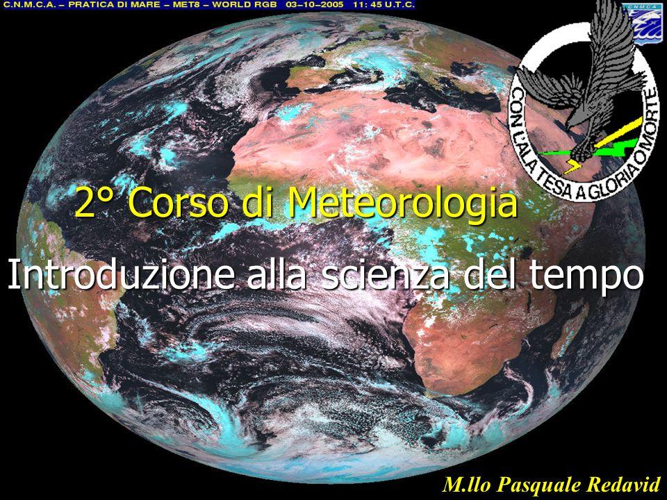 2° Corso di Meteorologia Introduzione alla scienza del tempo M.llo Pasquale Redavid
