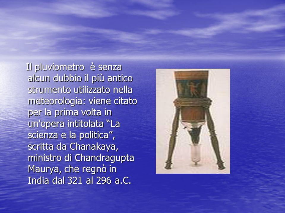 Il pluviometro è senza alcun dubbio il più antico strumento utilizzato nella meteorologia: viene citato per la prima volta in un'opera intitolata La s