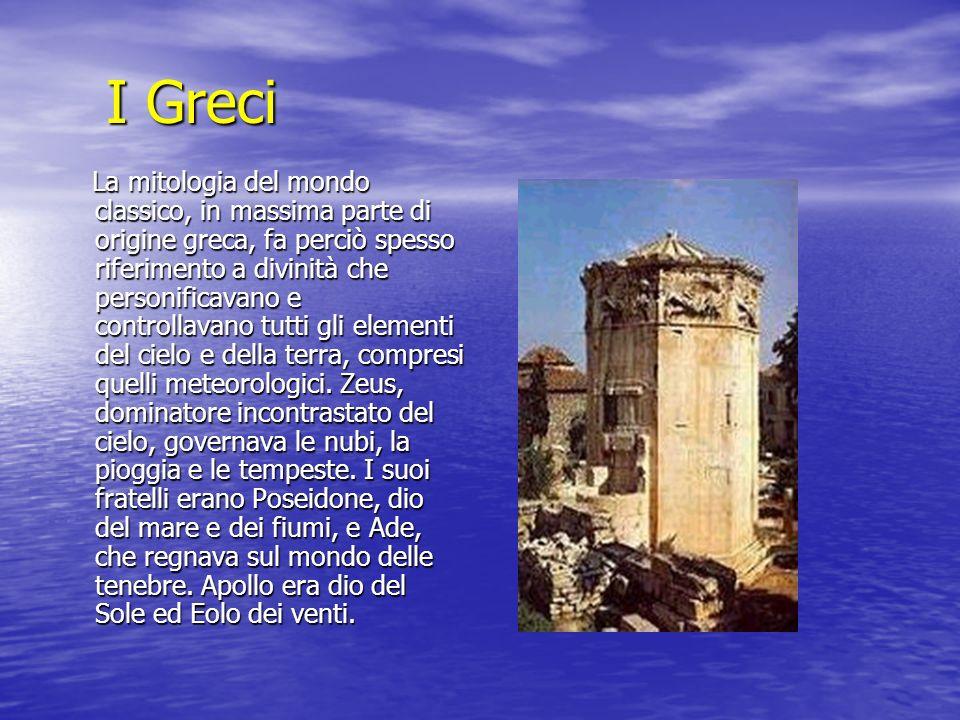 I Greci La mitologia del mondo classico, in massima parte di origine greca, fa perciò spesso riferimento a divinità che personificavano e controllavan
