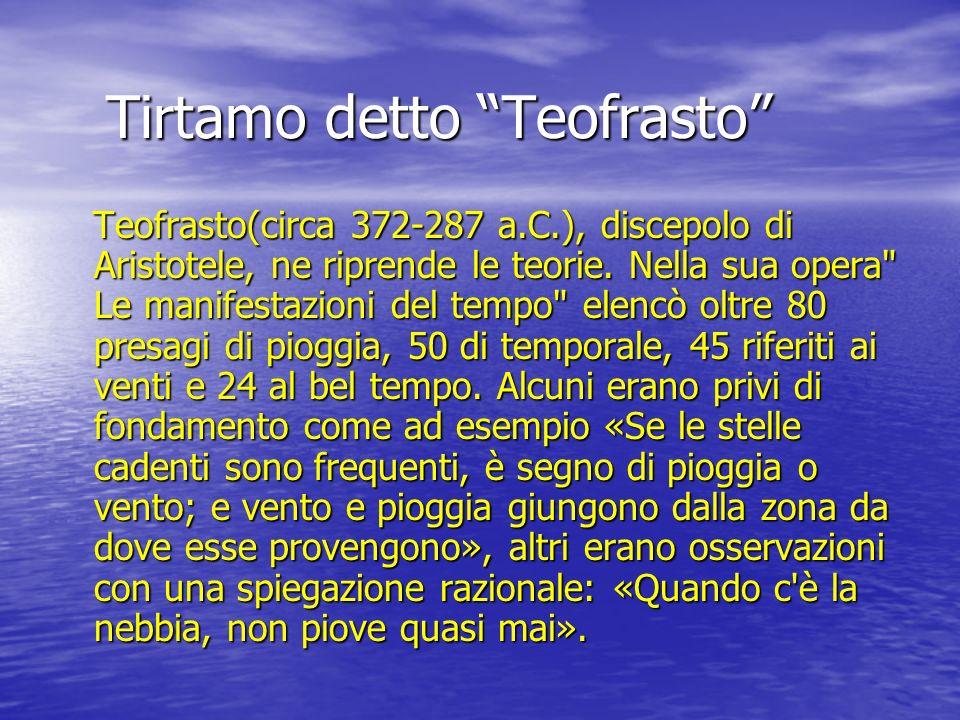 Tirtamo detto Teofrasto Teofrasto(circa 372-287 a.C.), discepolo di Aristotele, ne riprende le teorie. Nella sua opera
