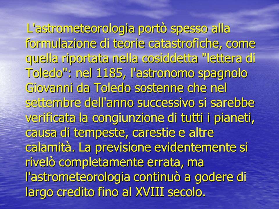 L'astrometeorologia portò spesso alla formulazione di teorie catastrofiche, come quella riportata nella cosiddetta