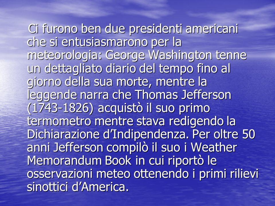 Ci furono ben due presidenti americani che si entusiasmarono per la meteorologia: George Washington tenne un dettagliato diario del tempo fino al gior