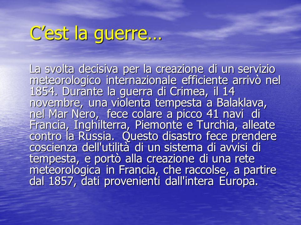 Cest la guerre… Cest la guerre… La svolta decisiva per la creazione di un servizio meteorologico internazionale efficiente arrivò nel 1854. Durante la