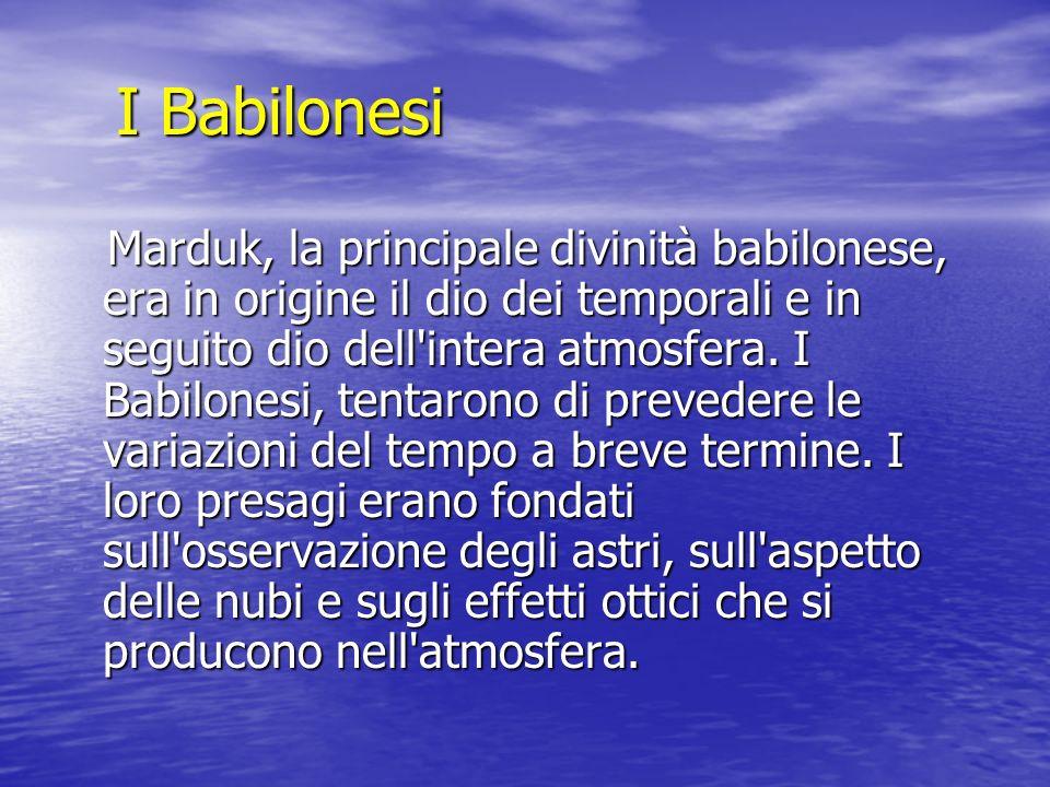 I Babilonesi Marduk, la principale divinità babilonese, era in origine il dio dei temporali e in seguito dio dell'intera atmosfera. I Babilonesi, tent