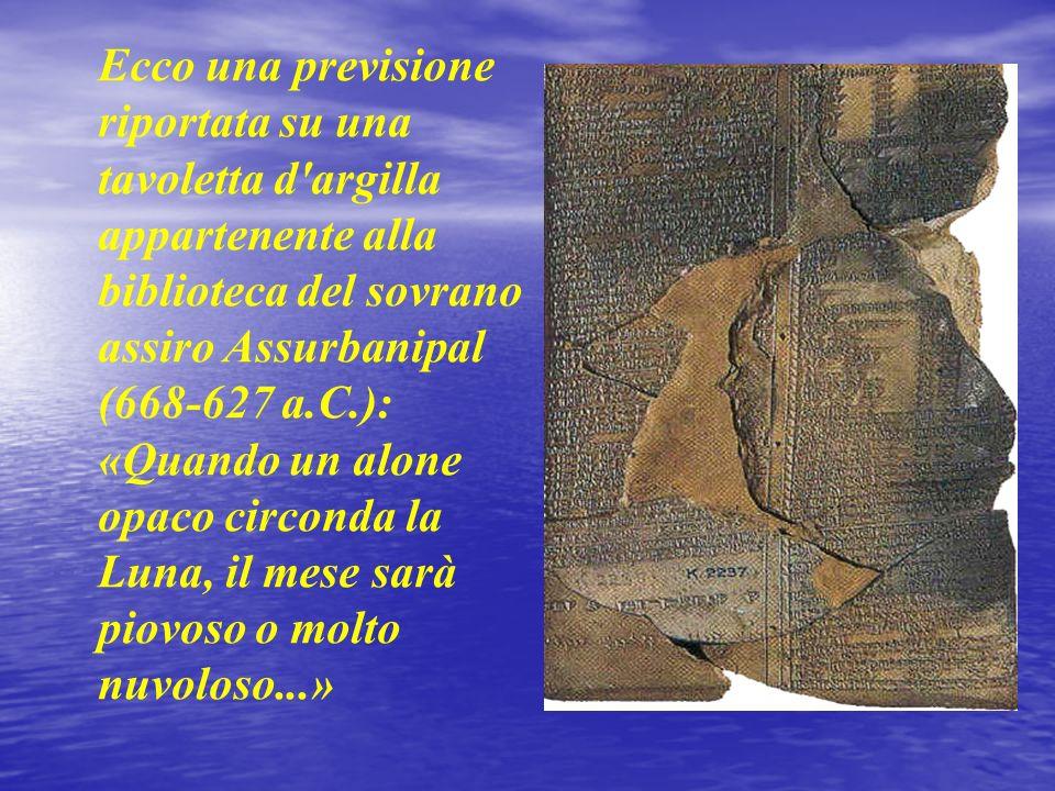 Ecco una previsione riportata su una tavoletta d'argilla appartenente alla biblioteca del sovrano assiro Assurbanipal (668-627 a.C.): «Quando un alone